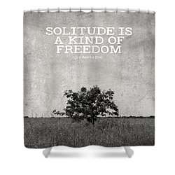 Solitude Is Freedom Shower Curtain