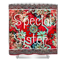 Special Sister Shower Curtain