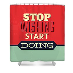 Stop Wishing Start Doing Shower Curtain by Naxart Studio