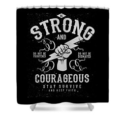 Strong And Courageous Shower Curtain