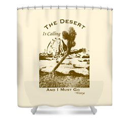 The Desert Is Calling And I Must Go - Brown Shower Curtain