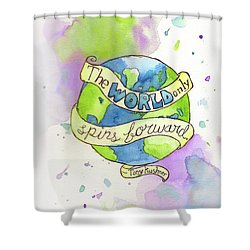 The World Only Spins Forward Shower Curtain by Whitney Morton