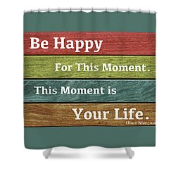 This Moment Is Your Life Shower Curtain by Zafer Gurel