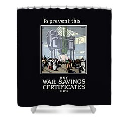 To Prevent This - Buy War Savings Certificates Shower Curtain by War Is Hell Store
