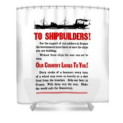 To Shipbuilders - Our Country Looks To You  Shower Curtain by War Is Hell Store