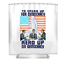 To Speak Up For Democracy Read Up On Democracy Shower Curtain by War Is Hell Store
