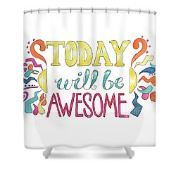 Today Will Be Awesome Shower Curtain by Whitney Morton