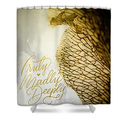 Truly Madly Deeply Shower Curtain by Bobby Villapando