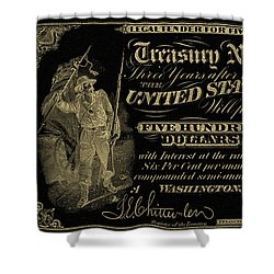 Shower Curtain featuring the digital art U.s. Five Hundred Dollar Bill - 1864 $500 Usd Treasury Note In Gold On Black by Serge Averbukh