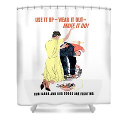Use It Up - Wear It Out - Make It Do Shower Curtain by War Is Hell Store