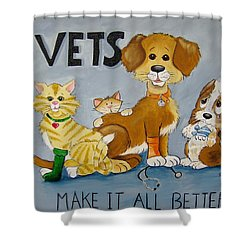 Vets Make It All Better Shower Curtain