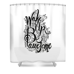 Shower Curtain featuring the drawing Wake Up Be Awesome by Cindy Garber Iverson