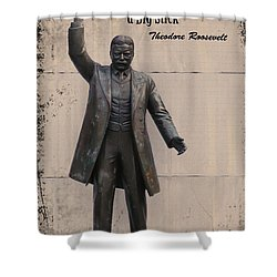 Walk Softly And Carry A Big Stick Shower Curtain by Bill Cannon