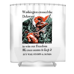 Washington Crossed The Delaware To Win Our Freedom Shower Curtain by War Is Hell Store