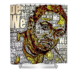 We Gone Be Alright Shower Curtain by Howard Barry