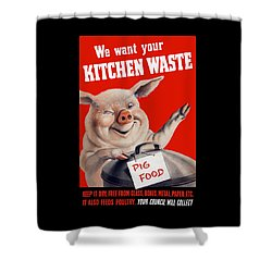 We Want Your Kitchen Waste Pig  Shower Curtain by War Is Hell Store