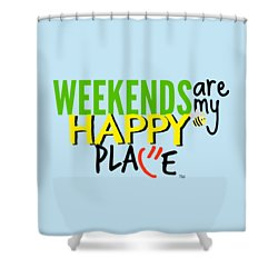 Weekends Are My Happy Place Shower Curtain by Shelley Overton