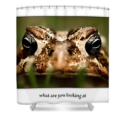 What Are You Looking At Shower Curtain