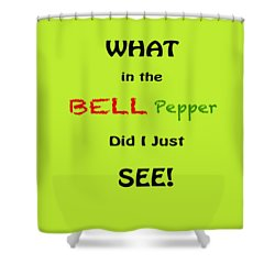 What In The Bell Pepper Did I Just See Shower Curtain