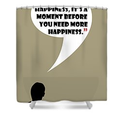 What Is Happiness - Mad Men Poster Don Draper Quote Shower Curtain