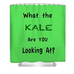 What The Kale Are You Looking At Shower Curtain