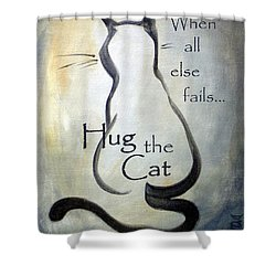 When All Else Fails...hug The Cat Shower Curtain by Dina Dargo