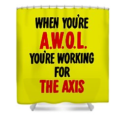 When You're Awol You're Working For The Axis Shower Curtain by War Is Hell Store