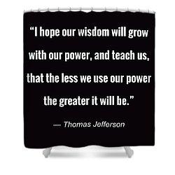 Wisdom Will Grow Shower Curtain