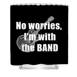 With The Band Tee Shower Curtain