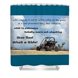 Woo Hoo What A Ride Shower Curtain