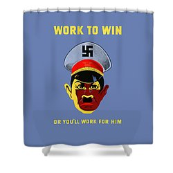 Work To Win Or You'll Work For Him Shower Curtain by War Is Hell Store
