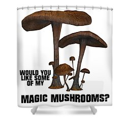 Would You Like Some Of My Magic Mushrooms Shower Curtain