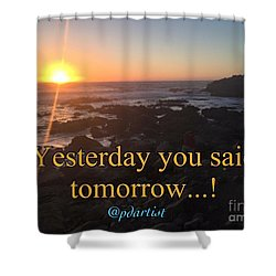 Yesterday Was Tomorrow Shower Curtain