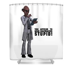 You Appear To Have Contracted Stupid Shower Curtain