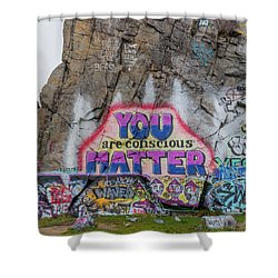 You Are Conscious Matter Shower Curtain