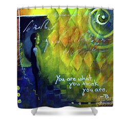 You Are What You Think Shower Curtain