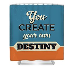 You Create Your Own Destiny Shower Curtain by Naxart Studio
