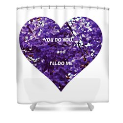 You Do You And I'll Do Me Shower Curtain