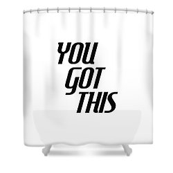 You Got This - Minimalist Motivational Print Shower Curtain