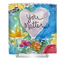 Shower Curtain featuring the mixed media You Matter Heart And Flowers- Art By Linda Woods by Linda Woods