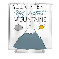 Your Intent Can Move Mountains Shower Curtain