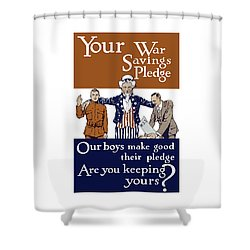 Your War Savings Pledge Shower Curtain by War Is Hell Store