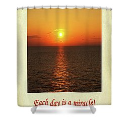 Each Day Is A Miracle Shower Curtain