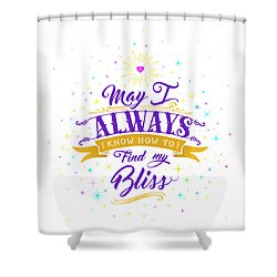 Always Find My Bliss Shower Curtain