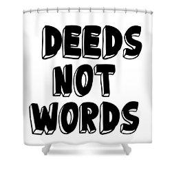 Deeds Not Words Conscious Motivational Quote Prints Shower Curtain