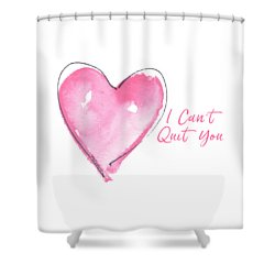 I Can't Quit You Shower Curtain