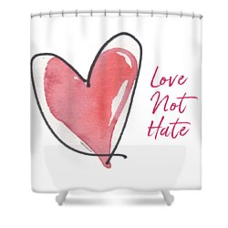 Love Not Hate Shower Curtain