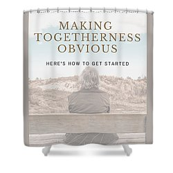 Making Togetherness Obvious Shower Curtain