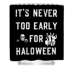 Never Too Early For Halloween Shower Curtain
