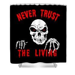 Never Trust The Living Halloween Shower Curtain